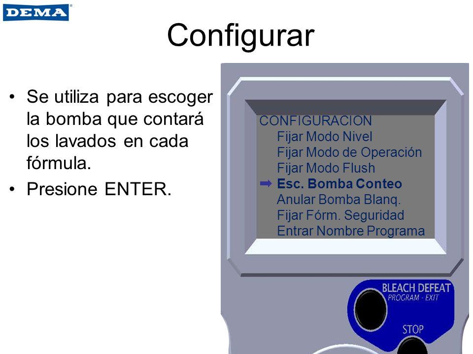 Configurar Se utiliza para escoger la bomba que contará los lavados en cada fórmula. Presione ENTER.