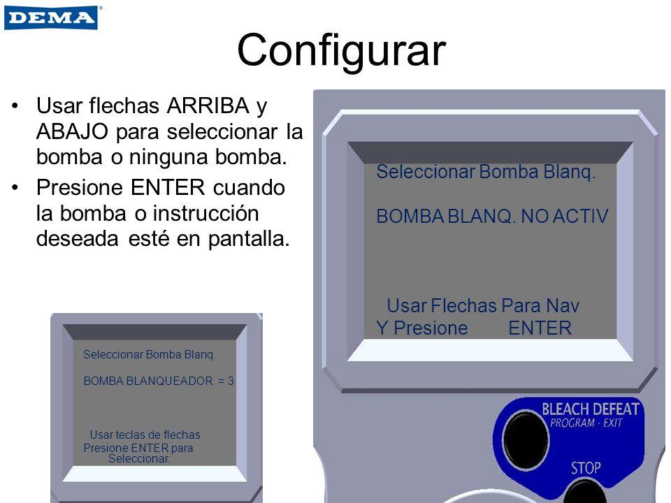 Configurar Usar flechas ARRIBA y ABAJO para seleccionar la bomba o ninguna bomba.