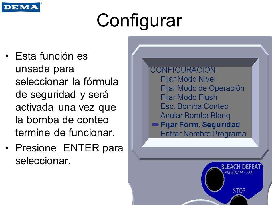 Configurar Esta función es unsada para seleccionar la fórmula de seguridad y será activada una vez que la bomba de conteo termine de funcionar.