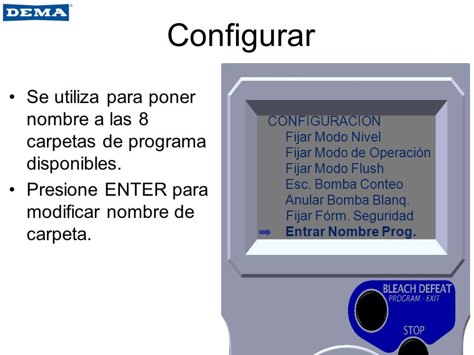 Configurar Se utiliza para poner nombre a las 8 carpetas de programa disponibles. Presione ENTER para modificar nombre de carpeta.