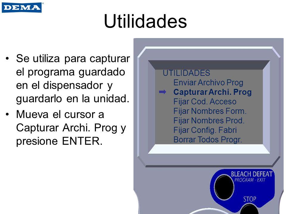 Utilidades Se utiliza para capturar el programa guardado en el dispensador y guardarlo en la unidad.