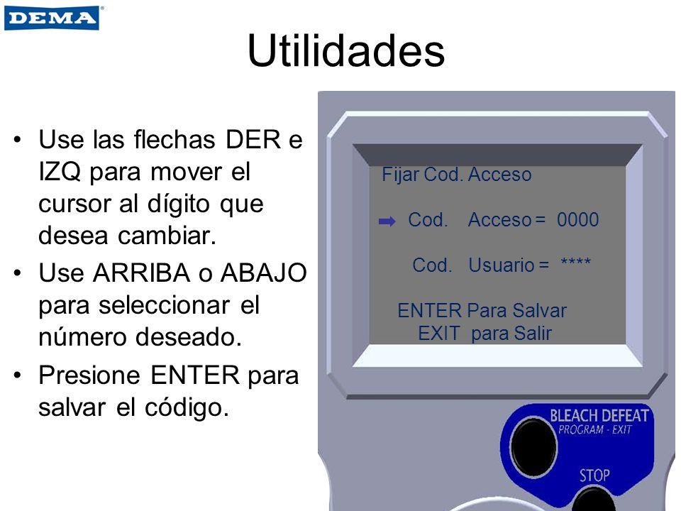 Utilidades Use las flechas DER e IZQ para mover el cursor al dígito que desea cambiar. Use ARRIBA o ABAJO para seleccionar el número deseado.