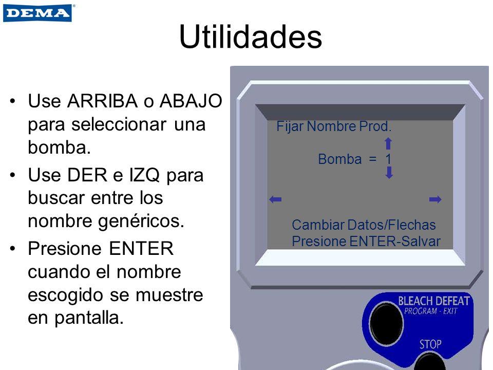 Utilidades Use ARRIBA o ABAJO para seleccionar una bomba.