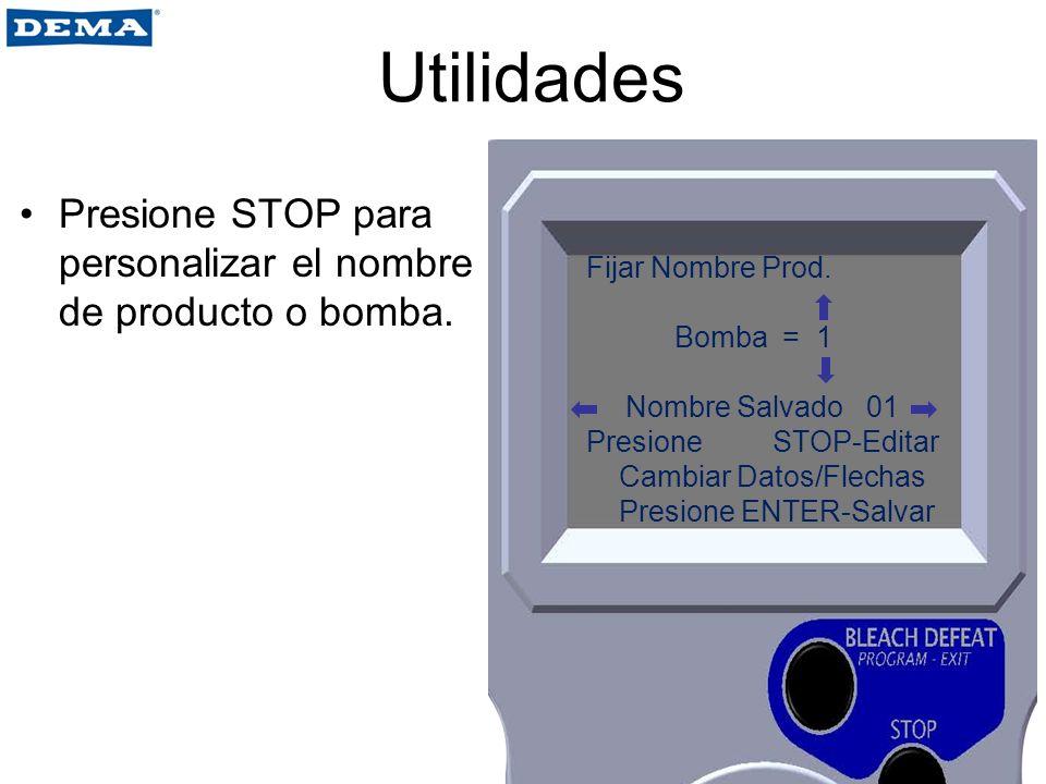 Utilidades Presione STOP para personalizar el nombre de producto o bomba. Fijar Nombre Prod. Bomba = 1.