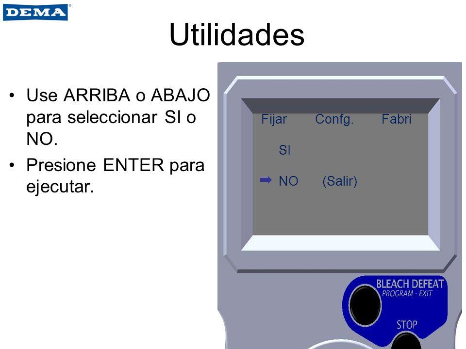 Utilidades Use ARRIBA o ABAJO para seleccionar SI o NO.