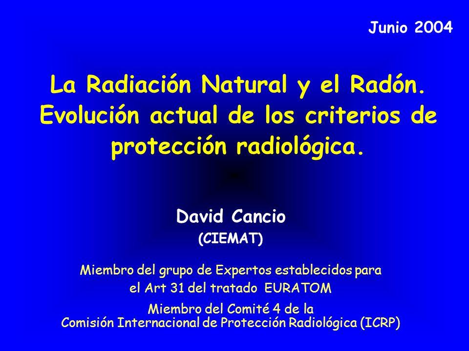 Junio 2004 La Radiación Natural y el Radón. Evolución actual de los criterios de protección radiológica.