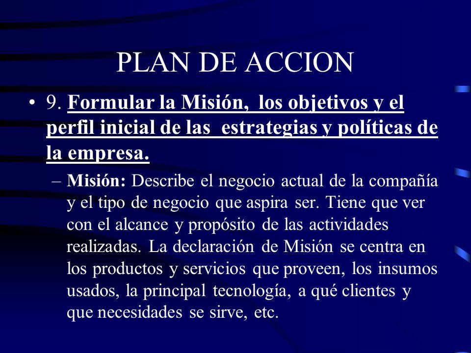 PLAN DE ACCION 9. Formular la Misión, los objetivos y el perfil inicial de las estrategias y políticas de la empresa.