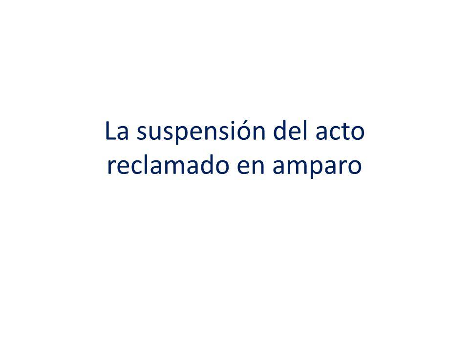 La suspensión del acto reclamado en amparo