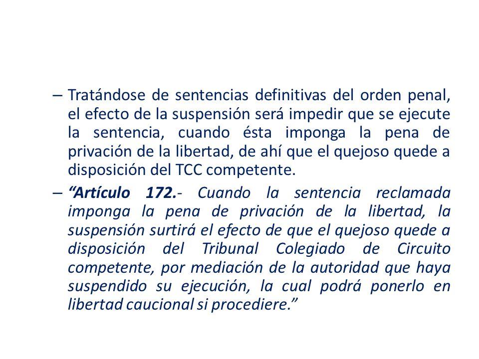 Tratándose de sentencias definitivas del orden penal, el efecto de la suspensión será impedir que se ejecute la sentencia, cuando ésta imponga la pena de privación de la libertad, de ahí que el quejoso quede a disposición del TCC competente.