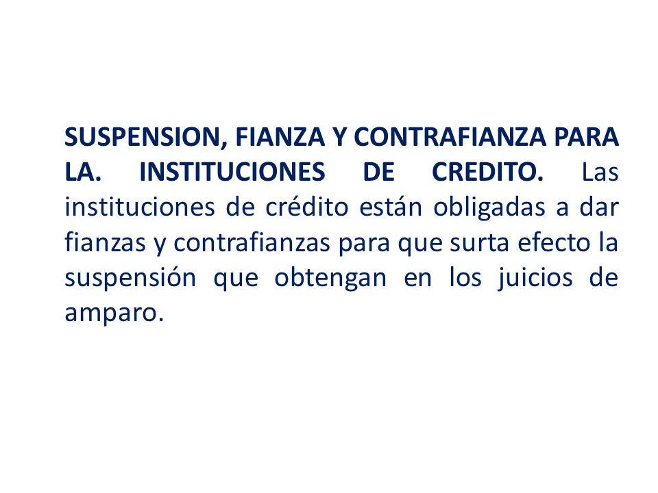 SUSPENSION, FIANZA Y CONTRAFIANZA PARA LA. INSTITUCIONES DE CREDITO