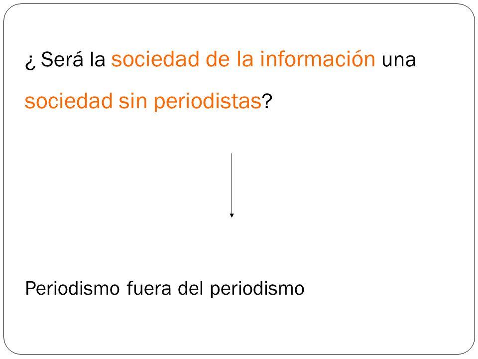 ¿ Será la sociedad de la información una sociedad sin periodistas