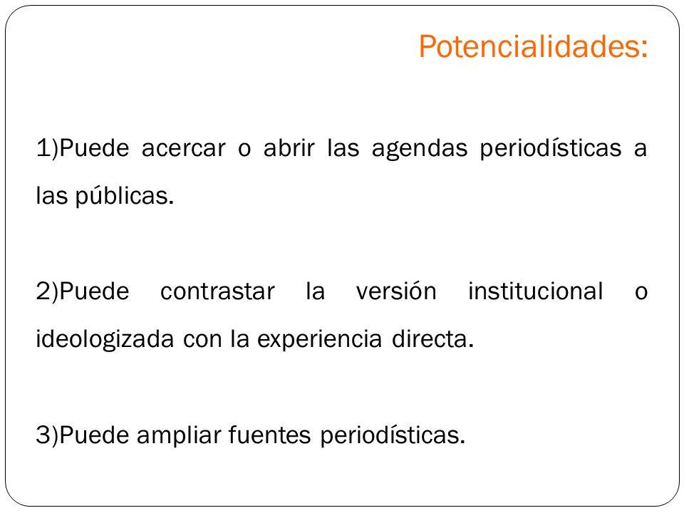 Potencialidades: Puede acercar o abrir las agendas periodísticas a las públicas.