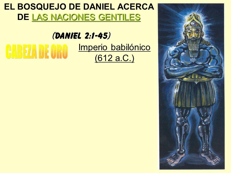 CABEZA DE ORO (Daniel 2:1-45) Imperio babilónico (612 a.C.)