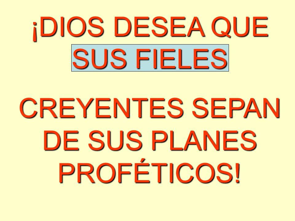¡DIOS DESEA QUE SUS FIELES CREYENTES SEPAN DE SUS PLANES PROFÉTICOS!