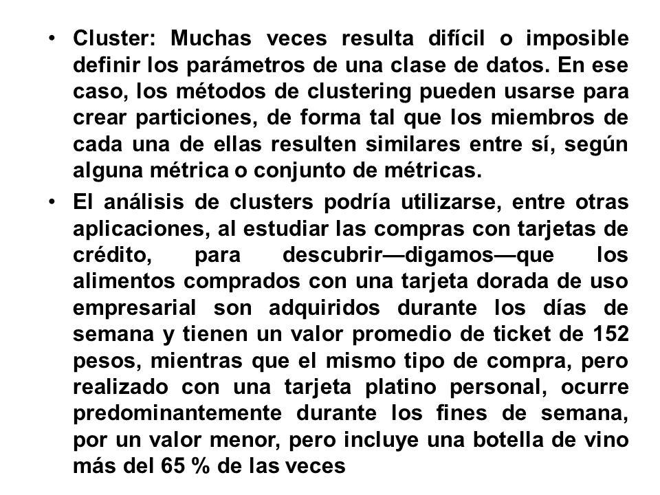 Cluster: Muchas veces resulta difícil o imposible definir los parámetros de una clase de datos. En ese caso, los métodos de clustering pueden usarse para crear particiones, de forma tal que los miembros de cada una de ellas resulten similares entre sí, según alguna métrica o conjunto de métricas.