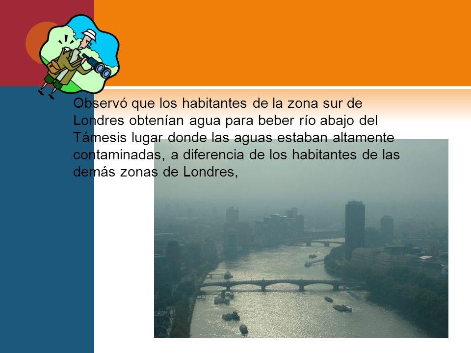 Observó que los habitantes de la zona sur de Londres obtenían agua para beber río abajo del Támesis lugar donde las aguas estaban altamente contaminadas, a diferencia de los habitantes de las demás zonas de Londres,
