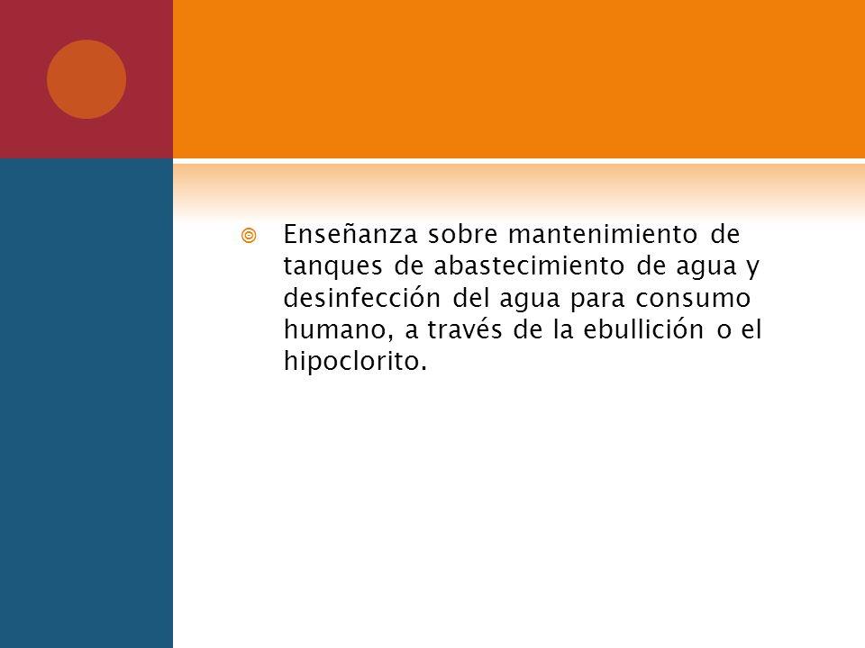 Enseñanza sobre mantenimiento de tanques de abastecimiento de agua y desinfección del agua para consumo humano, a través de la ebullición o el hipoclorito.