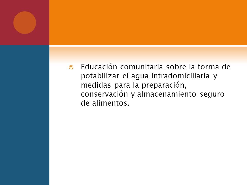 Educación comunitaria sobre la forma de potabilizar el agua intradomiciliaria y medidas para la preparación, conservación y almacenamiento seguro de alimentos.