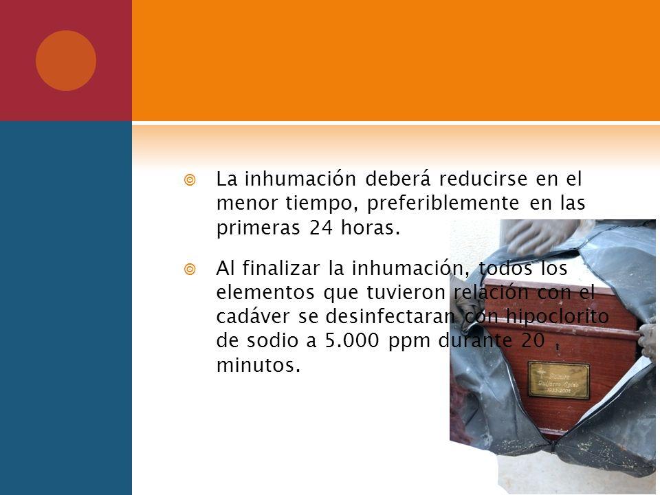 La inhumación deberá reducirse en el menor tiempo, preferiblemente en las primeras 24 horas.