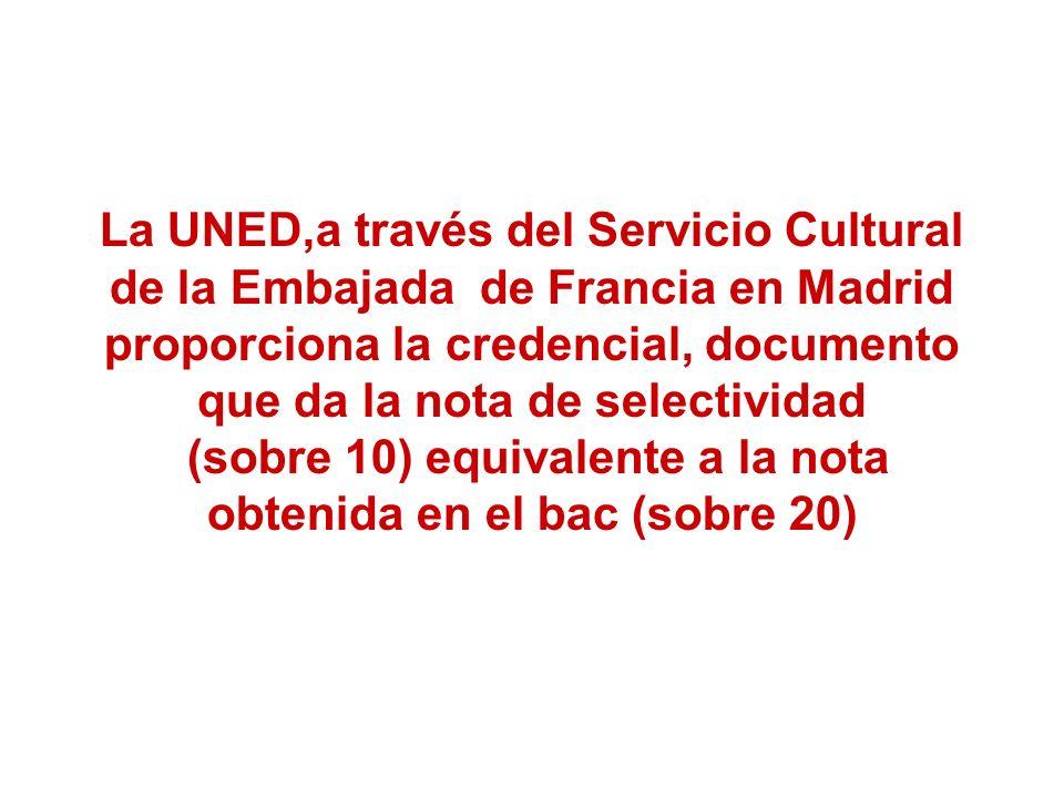 La UNED,a través del Servicio Cultural de la Embajada de Francia en Madrid proporciona la credencial, documento que da la nota de selectividad (sobre 10) equivalente a la nota obtenida en el bac (sobre 20)