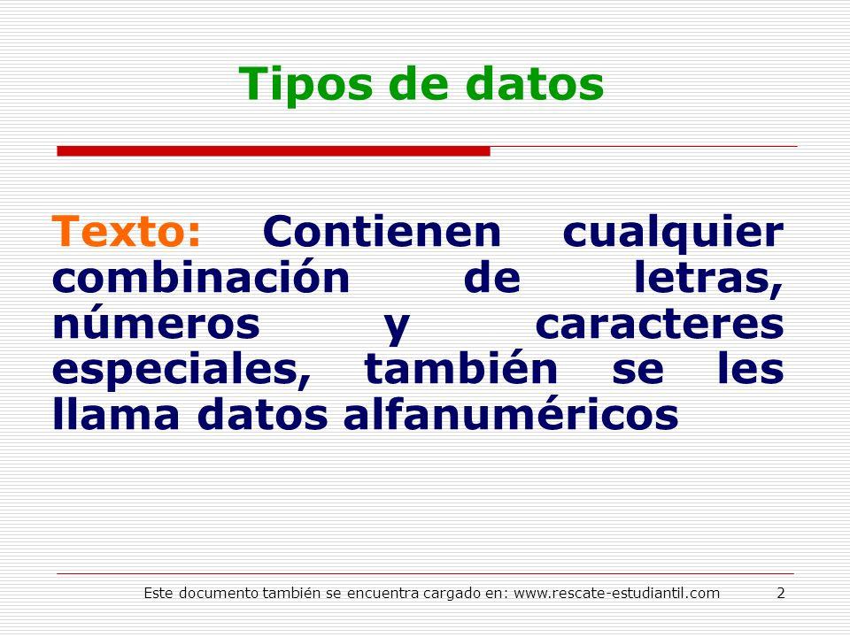 Tipos de datos Texto: Contienen cualquier combinación de letras, números y caracteres especiales, también se les llama datos alfanuméricos.