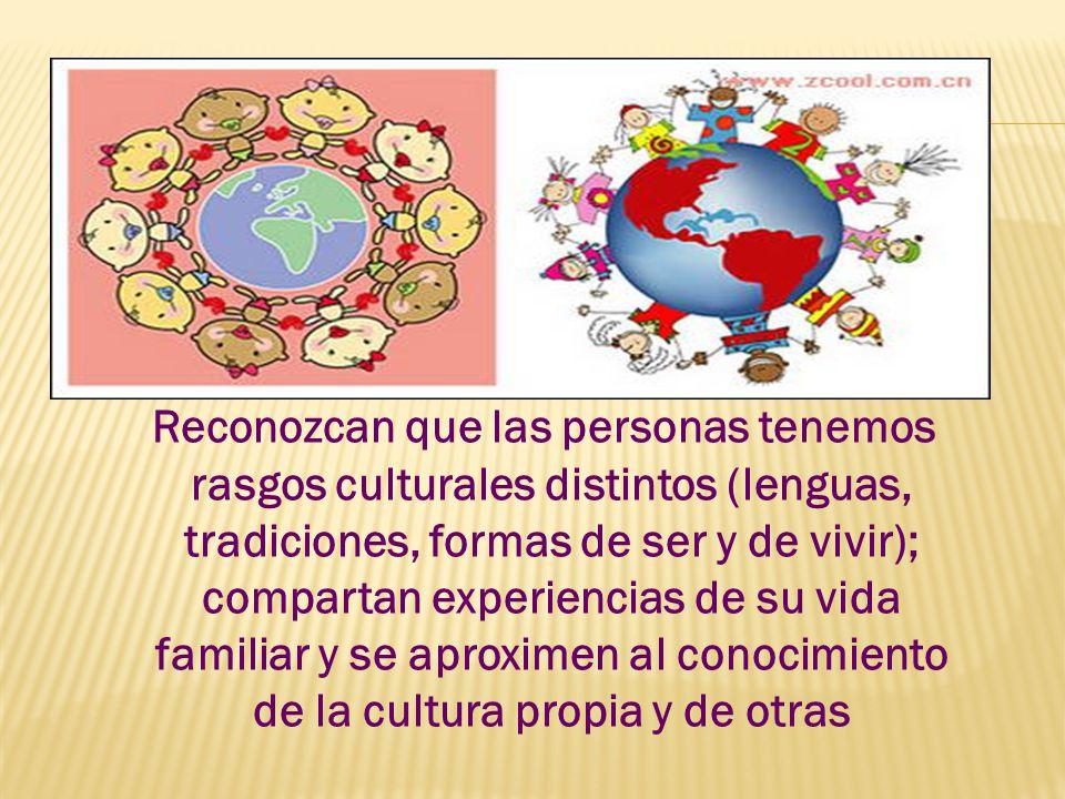 Reconozcan que las personas tenemos rasgos culturales distintos (lenguas, tradiciones, formas de ser y de vivir); compartan experiencias de su vida familiar y se aproximen al conocimiento de la cultura propia y de otras