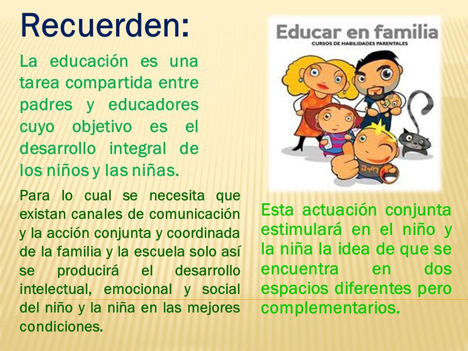 Recuerden: La educación es una tarea compartida entre padres y educadores cuyo objetivo es el desarrollo integral de los niños y las niñas.