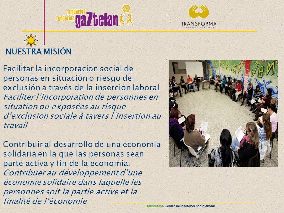NUESTRA MISIÓNFacilitar la incorporación social de personas en situación o riesgo de exclusión a través de la inserción laboral.