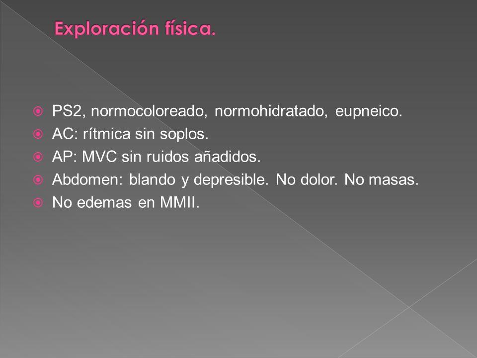 Exploración física. PS2, normocoloreado, normohidratado, eupneico.