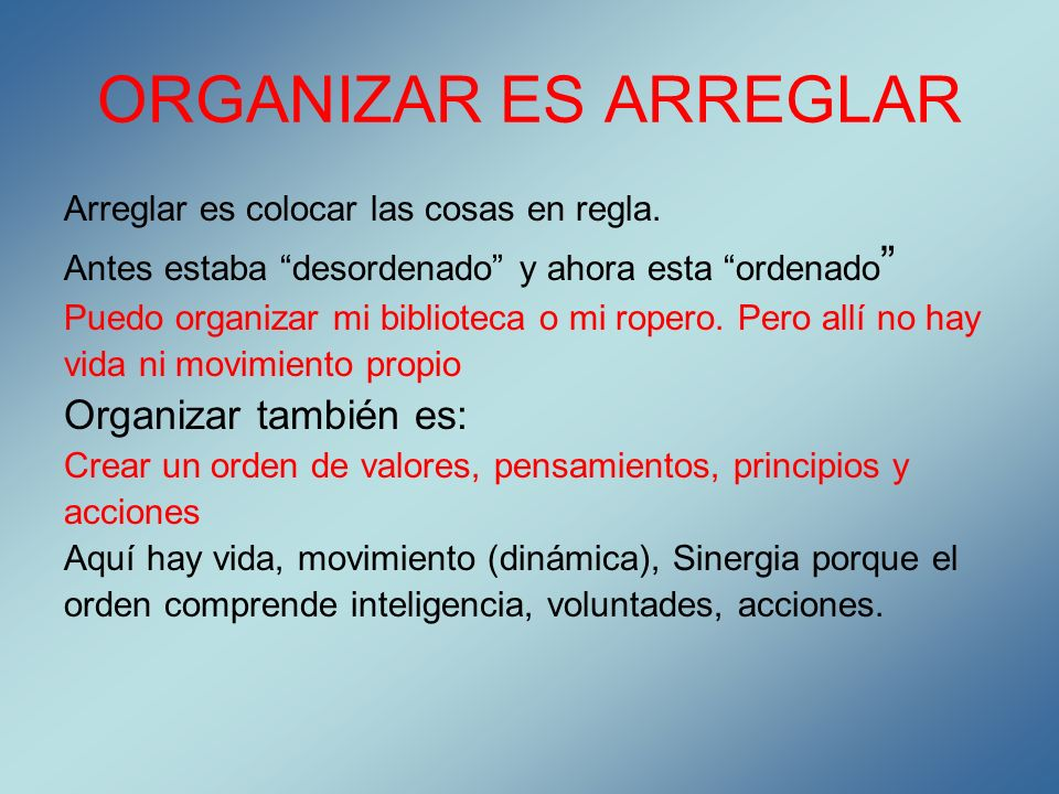 ORGANIZAR ES ARREGLAR Organizar también es: