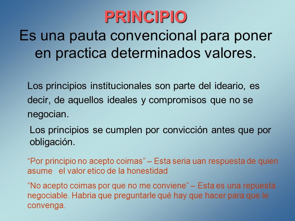 PRINCIPIO Es una pauta convencional para poner en practica determinados valores.