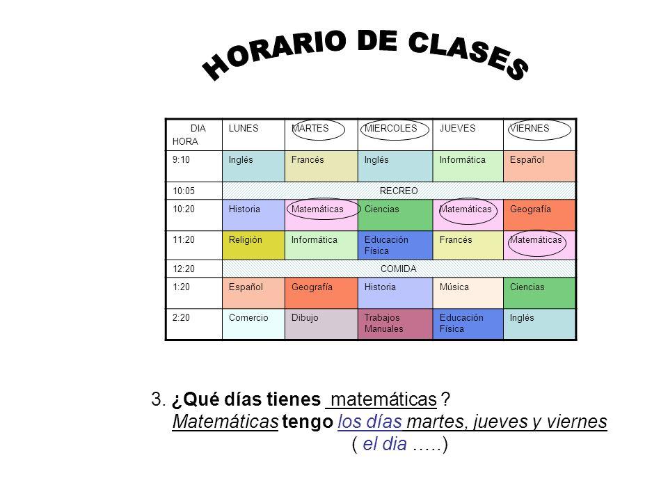 HORARIO DE CLASES 3. ¿Qué días tienes matemáticas