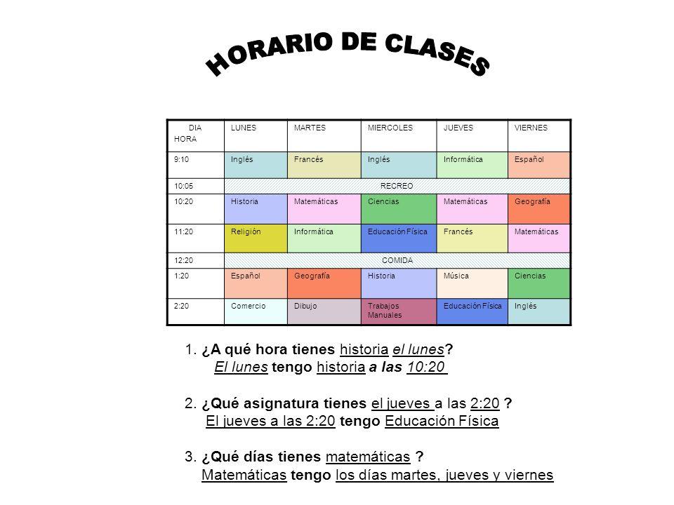 HORARIO DE CLASES 1. ¿A qué hora tienes historia el lunes
