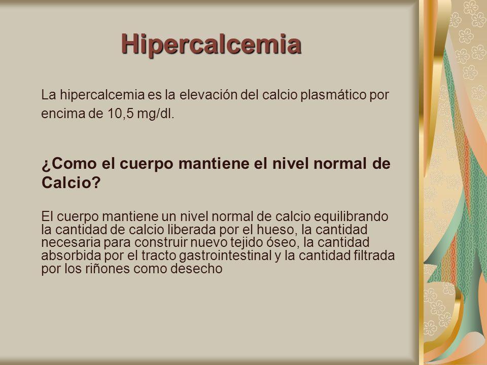 Hipercalcemia ¿Como el cuerpo mantiene el nivel normal de Calcio