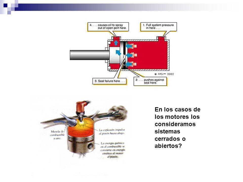 En los casos de los motores los consideramos sistemas cerrados o abiertos