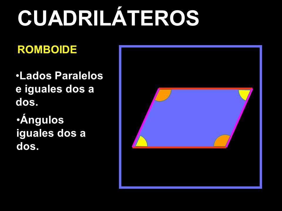 CUADRILÁTEROS ROMBOIDE Lados Paralelos e iguales dos a dos.