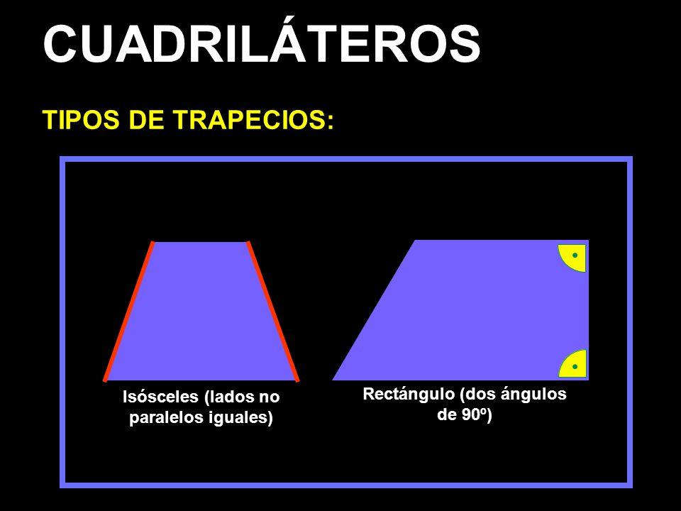 Isósceles (lados no paralelos iguales) Rectángulo (dos ángulos de 90º)