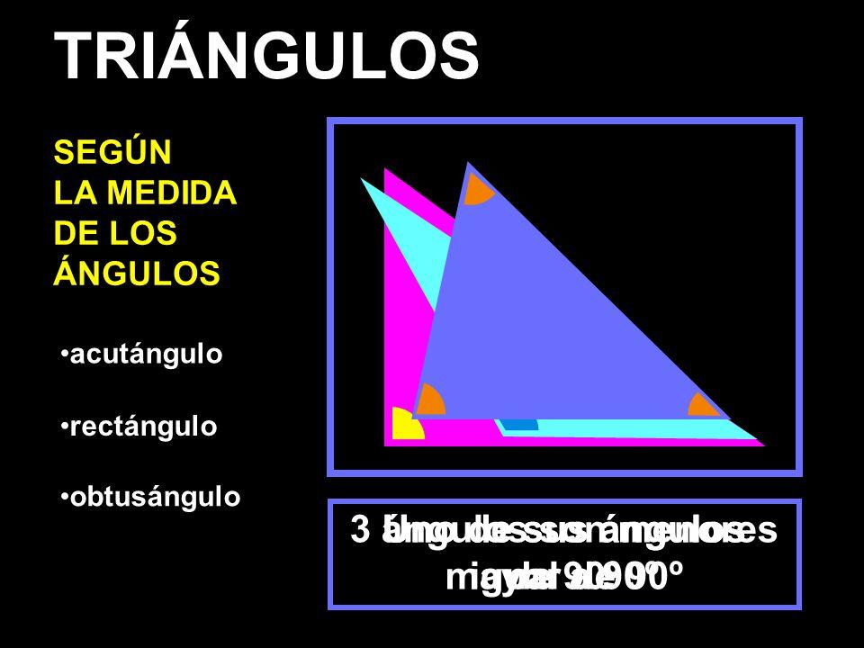 TRIÁNGULOS 3 ángulos son menores de 90º Uno de sus ángulos igual a 90º