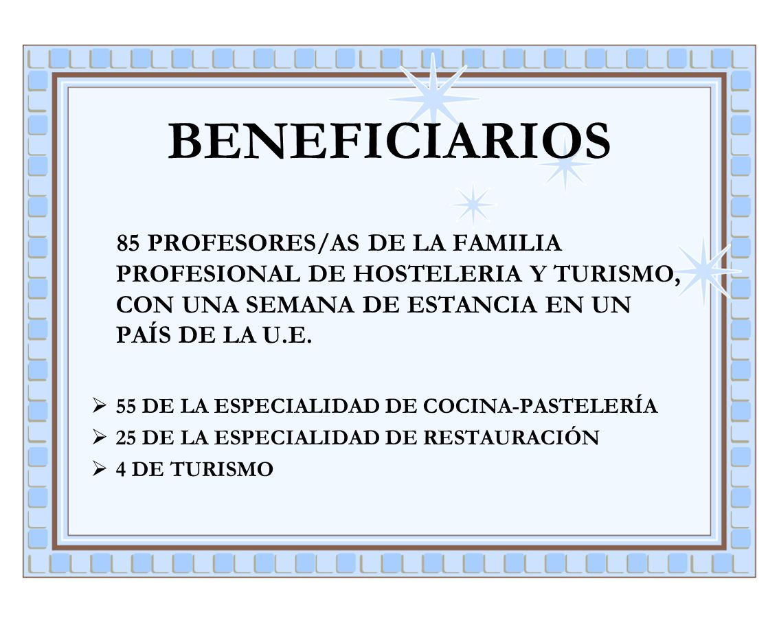 BENEFICIARIOS85 PROFESORES/AS DE LA FAMILIA PROFESIONAL DE HOSTELERIA Y TURISMO, CON UNA SEMANA DE ESTANCIA EN UN PAÍS DE LA U.E.