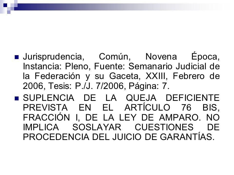 Jurisprudencia, Común, Novena Época, Instancia: Pleno, Fuente: Semanario Judicial de la Federación y su Gaceta, XXIII, Febrero de 2006, Tesis: P./J. 7/2006, Página: 7.