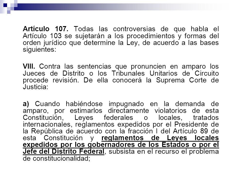 Artículo 107. Todas las controversias de que habla el Artículo 103 se sujetarán a los procedimientos y formas del orden jurídico que determine la Ley, de acuerdo a las bases siguientes: