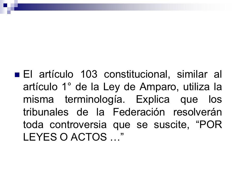 El artículo 103 constitucional, similar al artículo 1° de la Ley de Amparo, utiliza la misma terminología.