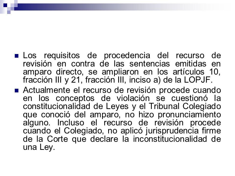 Los requisitos de procedencia del recurso de revisión en contra de las sentencias emitidas en amparo directo, se ampliaron en los artículos 10, fracción III y 21, fracción III, inciso a) de la LOPJF.
