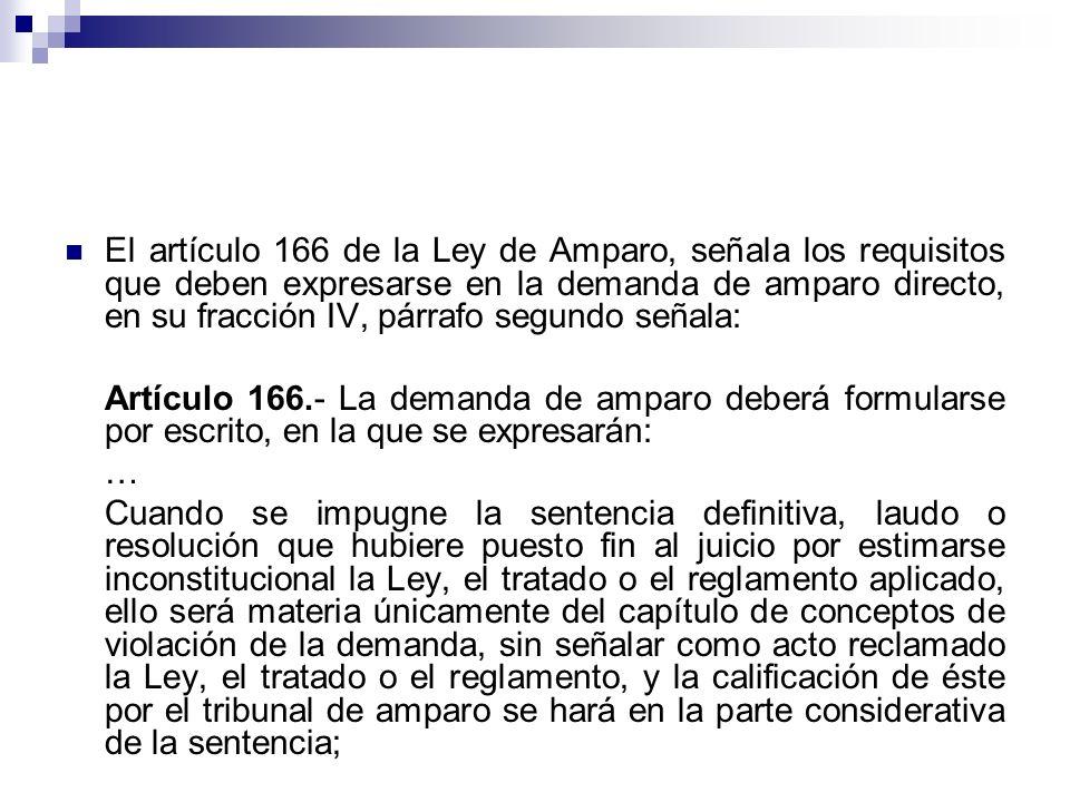 El artículo 166 de la Ley de Amparo, señala los requisitos que deben expresarse en la demanda de amparo directo, en su fracción IV, párrafo segundo señala: