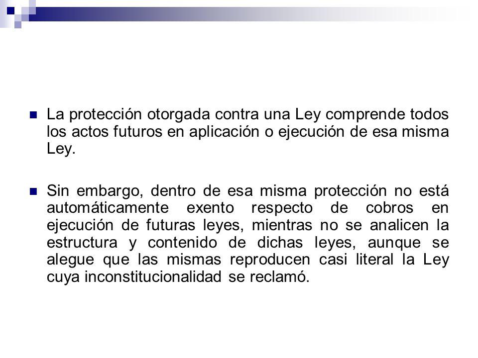 La protección otorgada contra una Ley comprende todos los actos futuros en aplicación o ejecución de esa misma Ley.