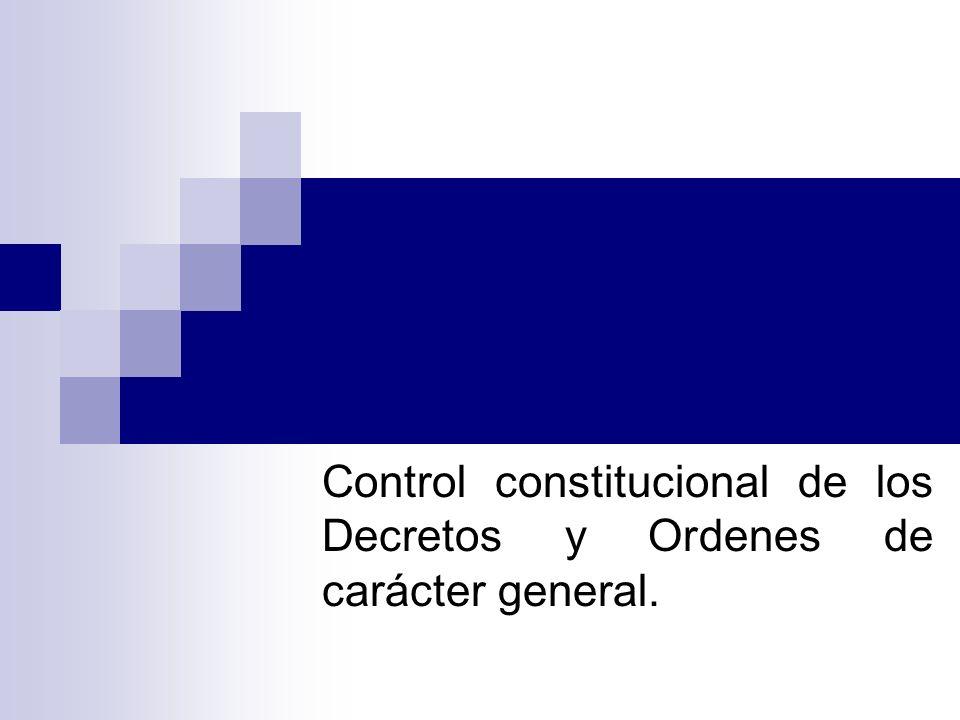 Control constitucional de los Decretos y Ordenes de carácter general.