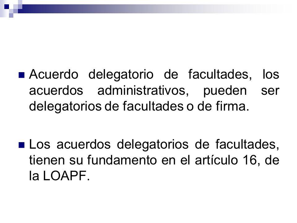Acuerdo delegatorio de facultades, los acuerdos administrativos, pueden ser delegatorios de facultades o de firma.
