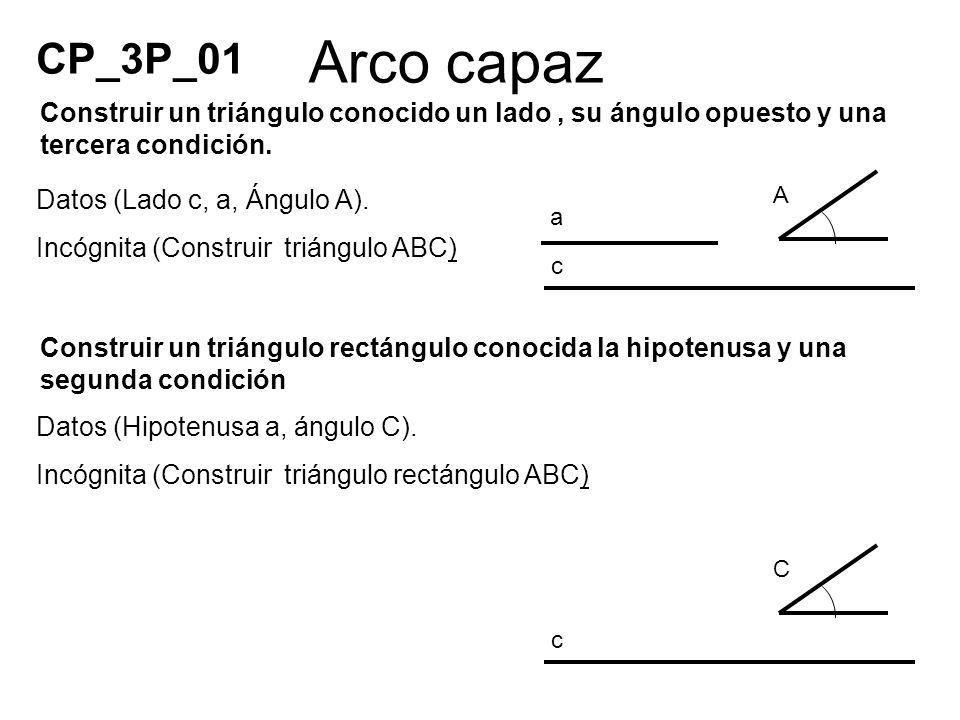 CP_3P_01 Arco capaz. Construir un triángulo conocido un lado , su ángulo opuesto y una tercera condición.
