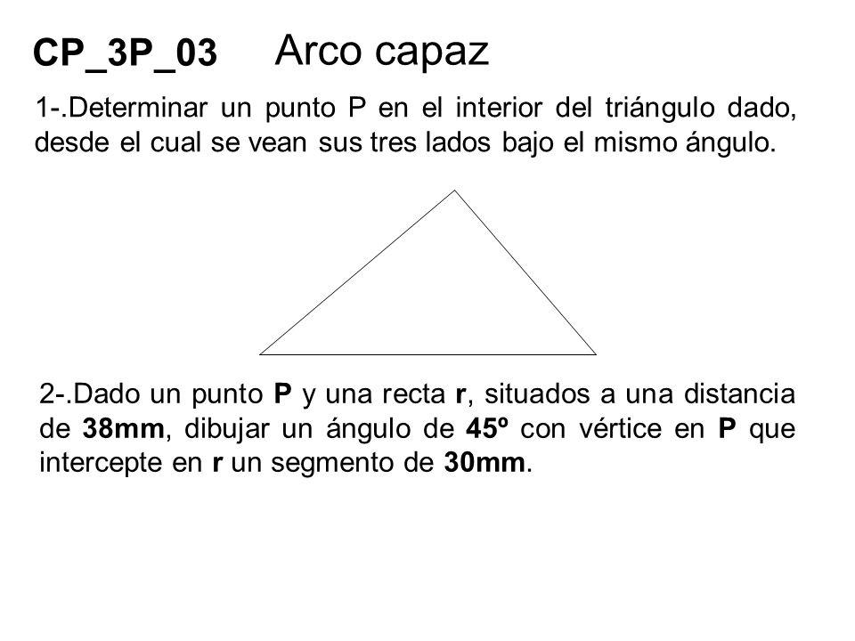 CP_3P_03 Arco capaz. 1-.Determinar un punto P en el interior del triángulo dado, desde el cual se vean sus tres lados bajo el mismo ángulo.