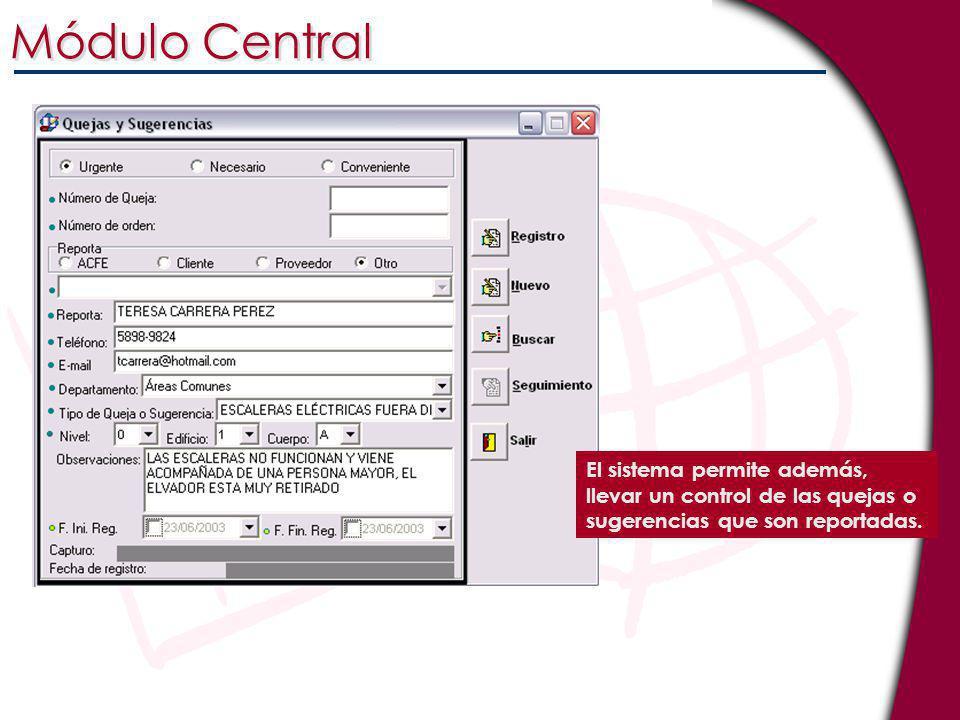 Módulo Central El sistema permite además, llevar un control de las quejas o sugerencias que son reportadas.